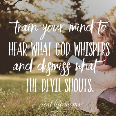 Train Your Mind to Hear What God Whispers and Dismiss What the Devil Shouts!